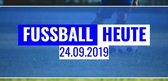 Fussball heute am 24.09.2019