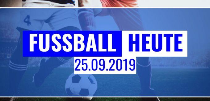 Fussball Heute am 25.09.2019