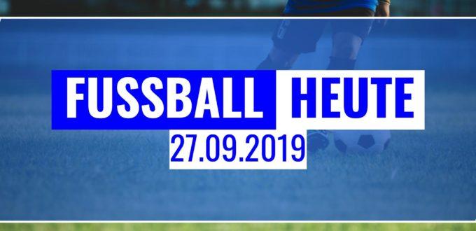 Fussball heute am 27.09.2019