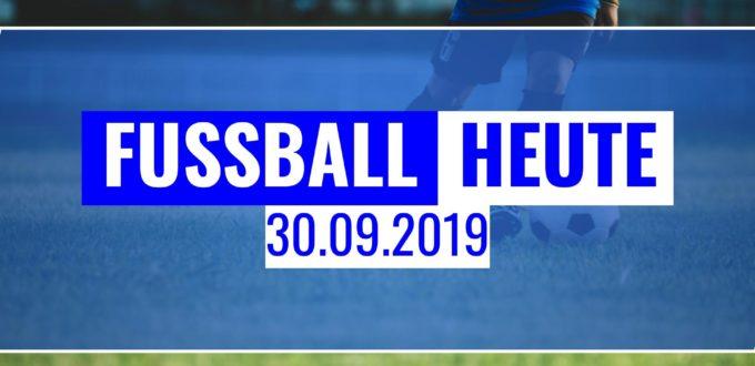 Fussball heute am 30.09.19