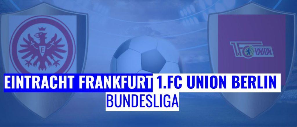 Fussball heute Eintracht Frankfurt vs 1. FC Union Berlin