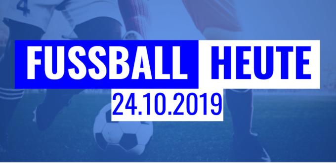 Fußball heute am 24.10.2019