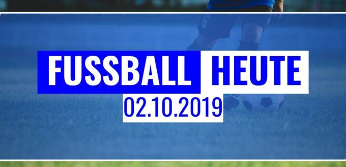 Fussball heute am 02.10.2019