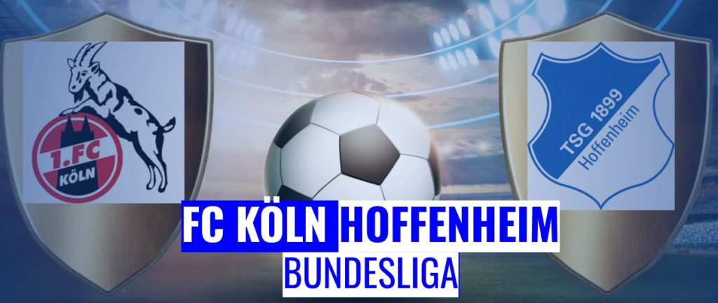 Fussball heute FC Köln vs Hoffenheim
