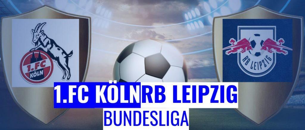 Fussball heute Köln vs Leipzig Bundesliga
