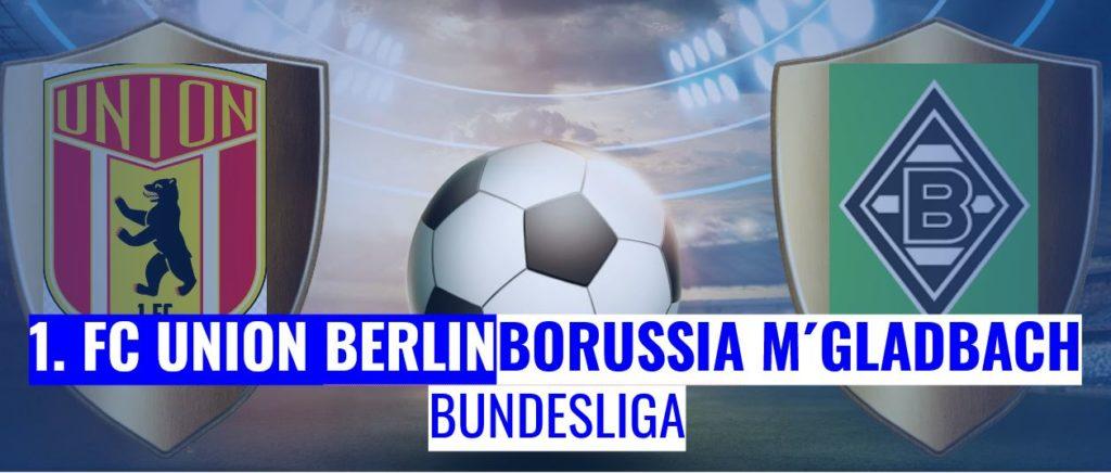 Fussball heute Union Berlin vs Borussia Mönchdengladbach Bundesliga