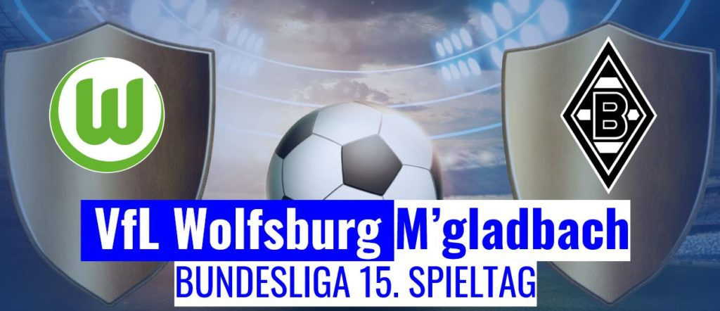 Fussball heute Wolfsbug Gladbach Bundesliga