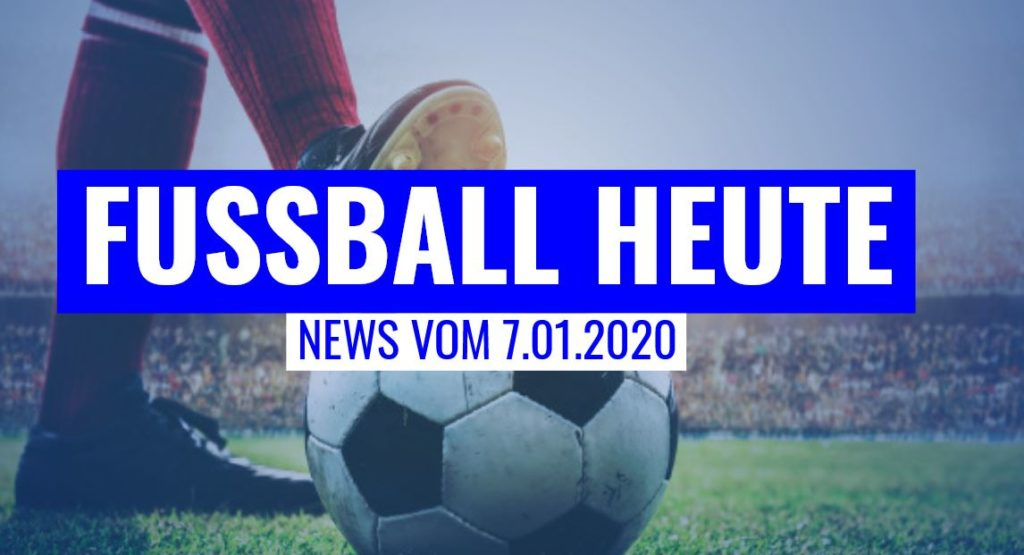 FUSSBALL HEUTE AM 07.01.20 IN DEN TOPLIGEN EUROPAS