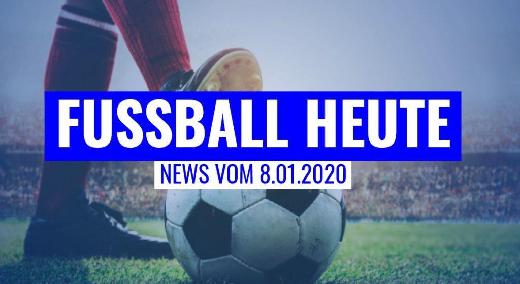 fussball-heute-news-8-01-2020