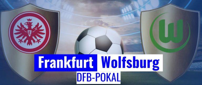 Fussball heute - DFB Pokal Frankfurt - Wolfsburg