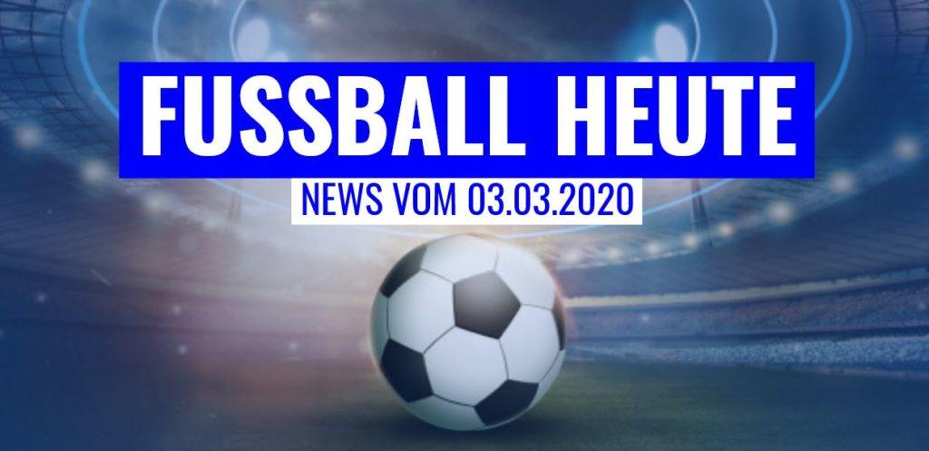Fussball heute am 03.03.2020