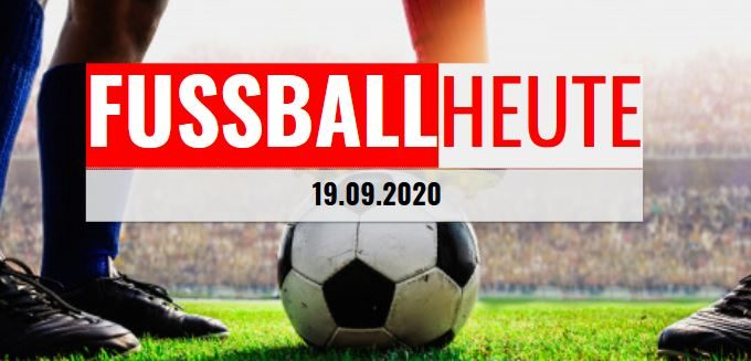 Fussball heute 19.09.2020