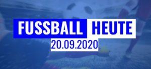 Fussball heute 20.09.2020