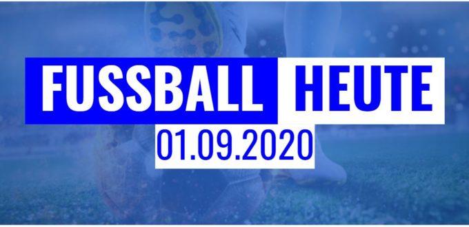 Fussball heute am 01.09.2020