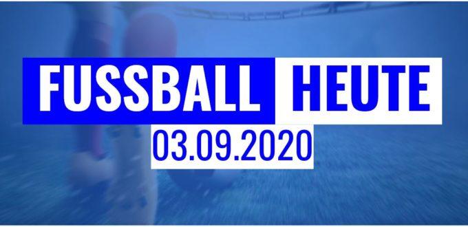 Fussball heute News 03.09.2020