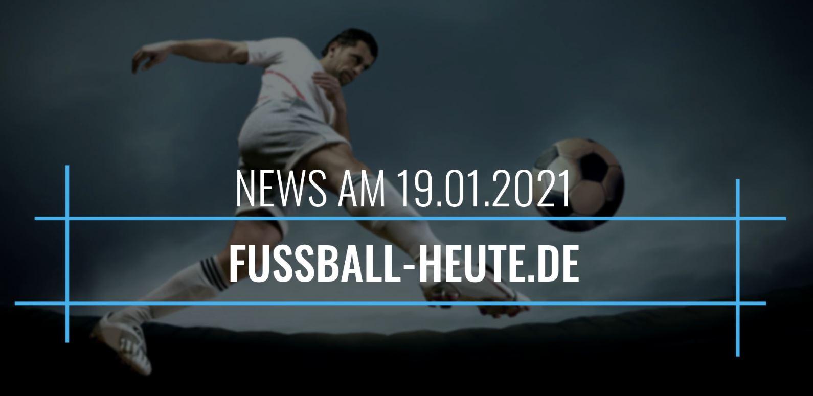Fussball heute News am 19. Januar 2021